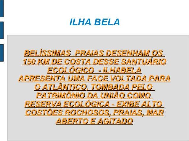 ILHA BELA BELÍSSIMAS PRAIAS DESENHAM OS 150 KM DE COSTA DESSE SANTUÁRIO       ECOLÓGICO - ILHABELAAPRESENTA UMA FACE VOLTA...