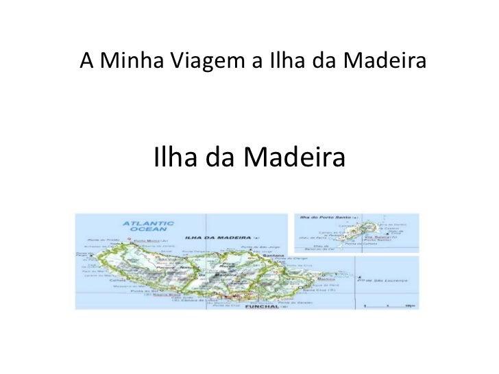 Ilha da Madeira<br />A Minha Viagem a Ilha da Madeira<br />
