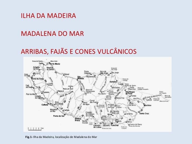 ILHA DA MADEIRAMADALENA DO MARARRIBAS, FAJÃS E CONES VULCÂNICOS Fig.1- Ilha da Madeira, localização de Madalena do Mar