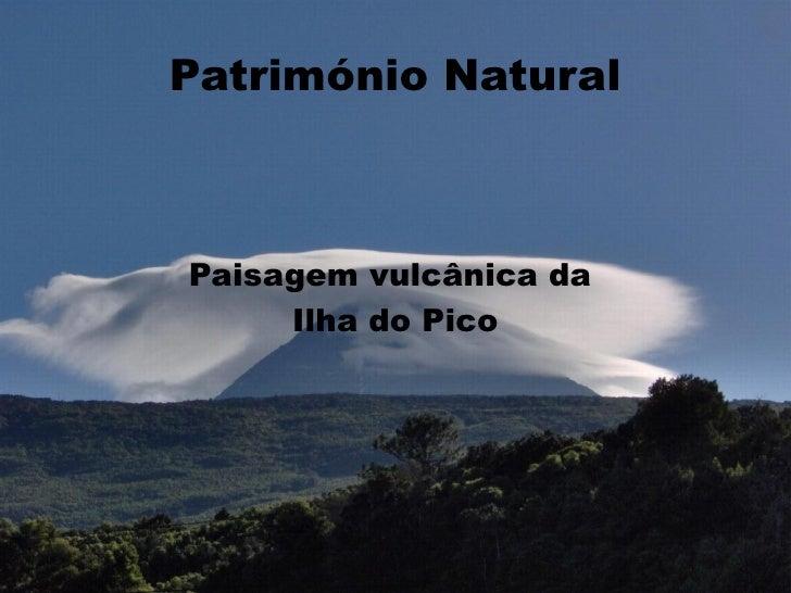 Património NaturalPaisagem vulcânica da     Ilha do Pico