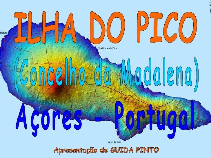 ILHA DO PICO Açores - Portugal Apresentação de GUIDA PINTO (Concelho da Madalena)