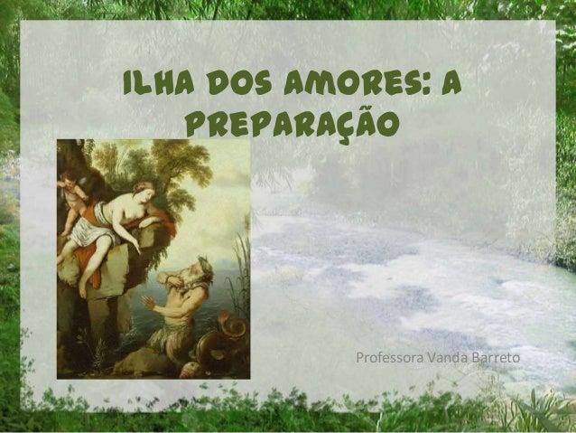 Ilha dos Amores: apreparaçãoProfessora Vanda Barreto