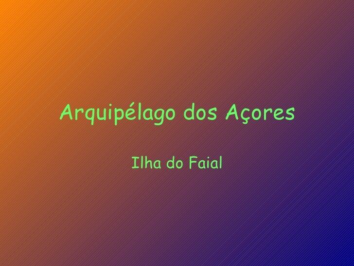 Arquipélago dos Açores Ilha do Faial