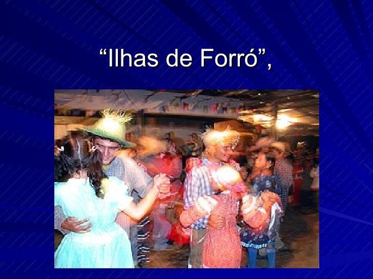 """"""" Ilhas de Forró"""","""
