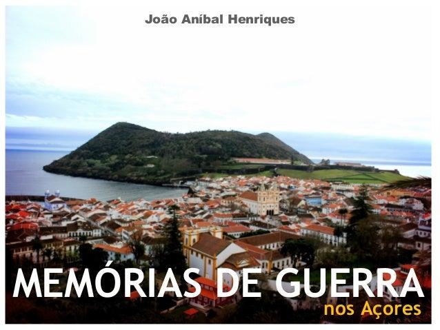 MEMÓRIAS DE GUERRAnos Açores João Aníbal Henriques