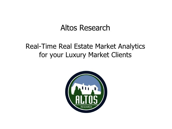 Altos Research Real-Time Real Estate Market Analytics for your Luxury Market Clients