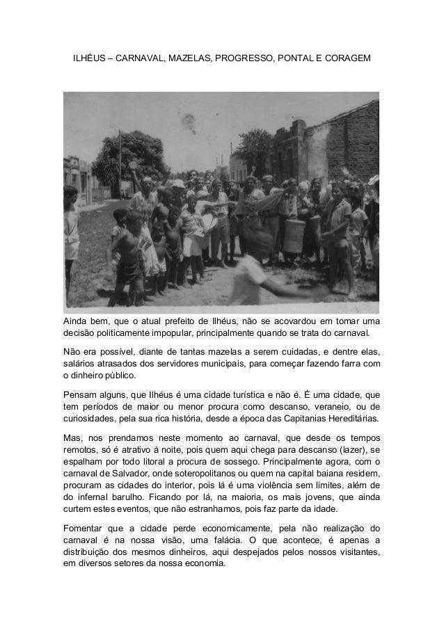 ILHÉUS – CARNAVAL, MAZELAS, PROGRESSO, PONTAL E CORAGEMAinda bem, que o atual prefeito de Ilhéus, não se acovardou em toma...