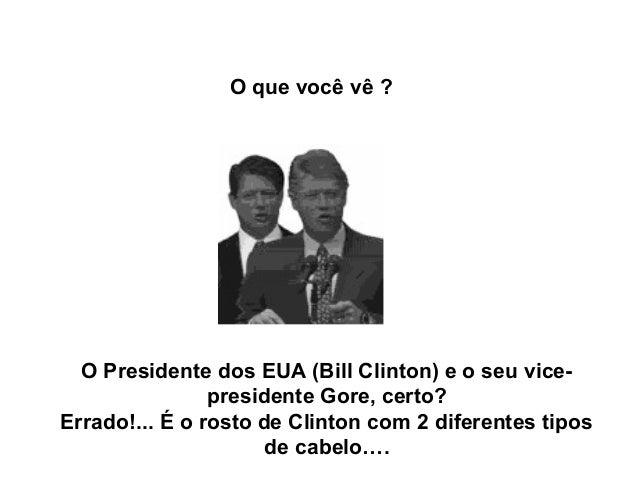 O que você vê ?  O Presidente dos EUA (Bill Clinton) e o seu vice-                presidente Gore, certo?Errado!... É o ro...