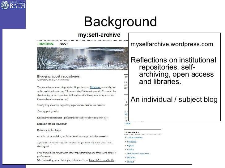 Background <ul><li>myselfarchive.wordpress.com </li></ul><ul><li>Reflections on institutional repositories, self-archiving...
