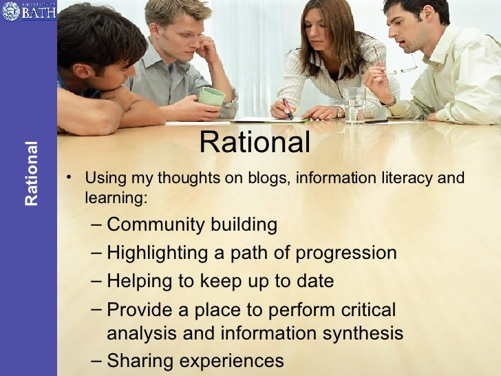 Rational <ul><li>Using my thoughts on blogs, information literacy and learning: </li></ul><ul><ul><li>Community building <...