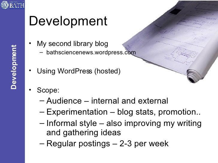 Development <ul><li>My second library blog </li></ul><ul><ul><li>bathsciencenews.wordpress.com </li></ul></ul><ul><li>Usin...