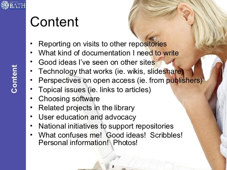 Content <ul><li>Reporting on visits to other repositories </li></ul><ul><li>What kind of documentation I need to write </l...