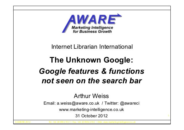 Internet Librarian International                 The Unknown Google:               Google features & functions            ...