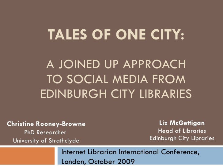 TALES OF ONE CITY: A JOINED UP APPROACH TO SOCIAL MEDIA FROM EDINBURGH CITY LIBRARIES Liz McGettigan Head of Libraries Edi...