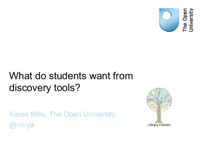 What do students want from discovery tools?  Keren Mills, The Open University  @mirya