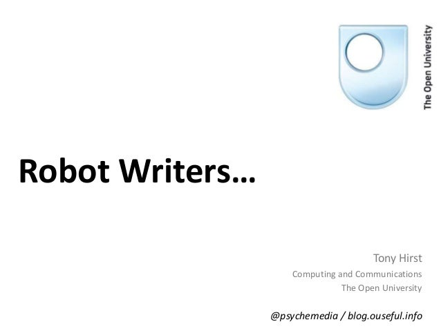 Robot Writers… Tony Hirst Computing and Communications The Open University @psychemedia / blog.ouseful.info