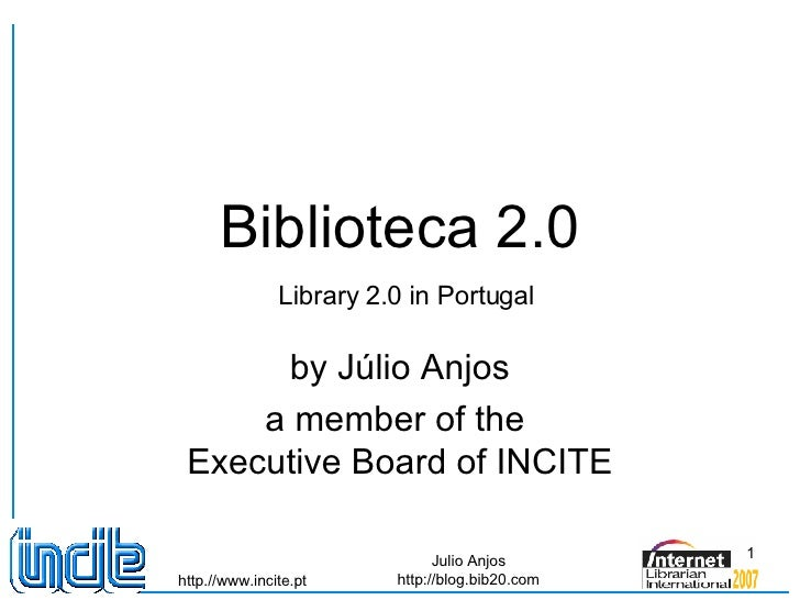 Biblioteca 2.0   Library 2.0 in Portugal by Júlio Anjos a member of the  Executive Board of INCITE