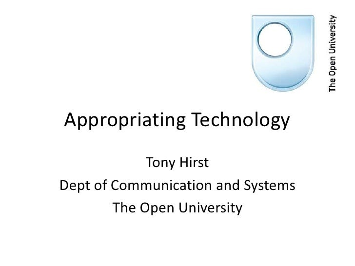 Appropriating Technology             Tony HirstDept of Communication and Systems        The Open University