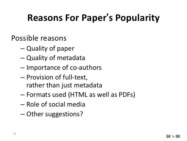 Reasons For Paper's PopularityPossible reasons     – Quality of paper     – Quality of metadata     – Importance of co-aut...