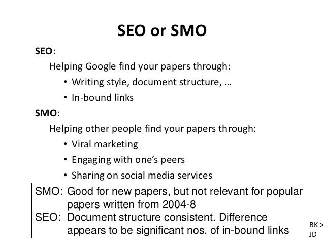 SEO or SMOSEO:   Helping Google find your papers through:      • Writing style, document structure, …      • In-bound link...