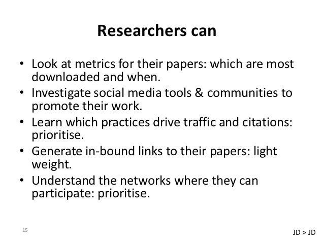 Researchers can• Look at metrics for their papers: which are most  downloaded and when.• Investigate social media tools & ...
