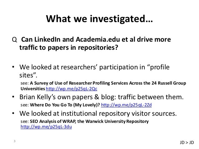 What we investigated…Q Can LinkedIn and Academia.edu et al drive more  traffic to papers in repositories?• We looked at re...