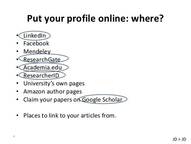 Put your profile online: where?    •   LinkedIn    •   Facebook    •   Mendeley    •   ResearchGate    •   Academia.edu   ...