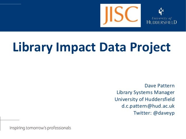 Library Impact Data Project                               Dave Pattern                  Library Systems Manager           ...