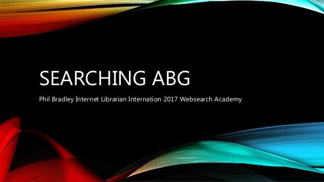 SEARCHING ABG Phil Bradley Internet Librarian Internation 2017 Websearch Academy