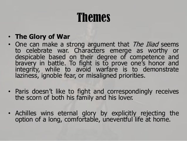 the glory of war in the iliad Although the story covers only a few weeks in the final year of the war, the iliad mentions or alludes to many of the greek legends about the siege the earlier events, such as the gathering of warriors for the siege lest he take achilles' glory.