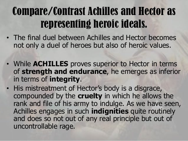 comparing and contrasting hector and achilles in the iliad Get an answer for 'compare and contrast the characters of beowulf and achilles in beowulf and the iliad' and find homework help for other beowulf, iliad questions at enotes.