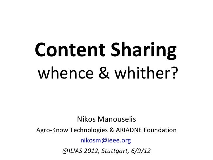 Content Sharingwhence & whither?            Nikos ManouselisAgro-Know Technologies & ARIADNE Foundation             nikosm...