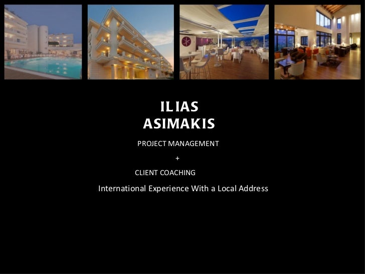 ILIAS ASIMAKIS International Experience With a Local Address PROJECT MANAGEMENT +  CLIENT COACHING