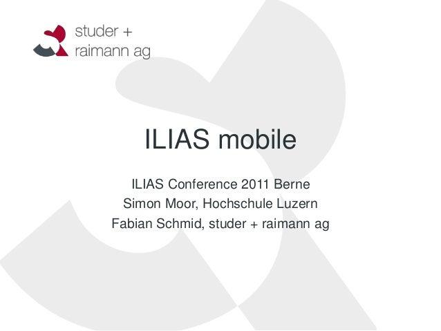 ILIAS mobile   ILIAS Conference 2011 Berne Simon Moor, Hochschule LuzernFabian Schmid, studer + raimann ag