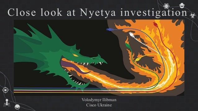 Close look at Nyetya investigation Volodymyr Ilibman Cisco Ukraine