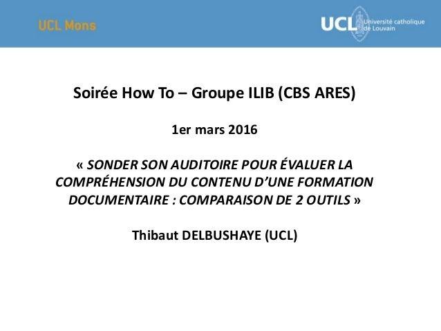 Soirée How To – Groupe ILIB (CBS ARES) 1er mars 2016 « SONDER SON AUDITOIRE POUR ÉVALUER LA COMPRÉHENSION DU CONTENU D'UNE...
