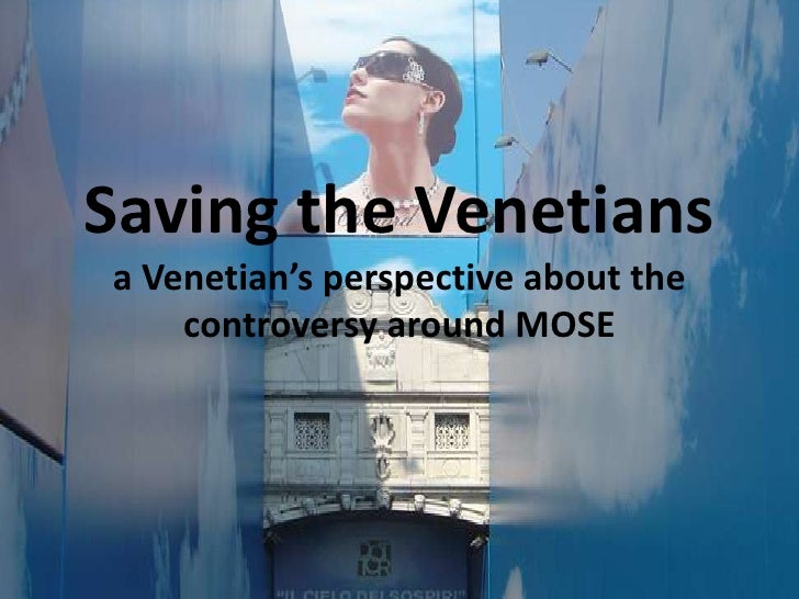 Saving the Venetiansa Venetian's perspective about the controversy around MOSE  <br />