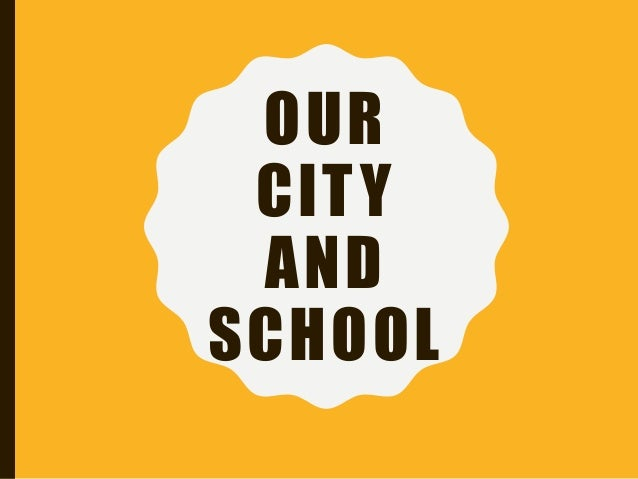 OUR CITY AND SCHOOL