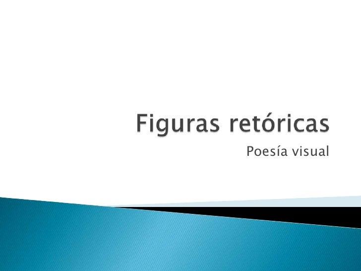 Figuras retóricas<br />Poesía visual<br />