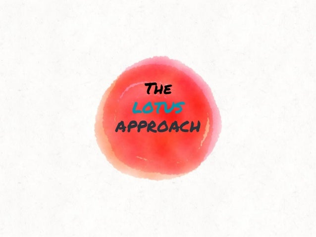 The LOTUS APPROACH