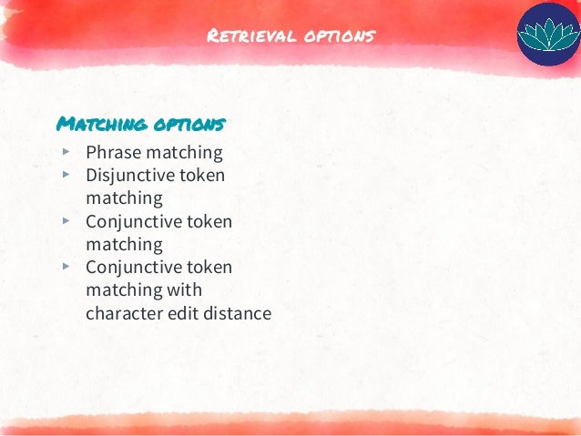 Matching options ▸ Phrase matching ▸ Disjunctive token matching ▸ Conjunctive token matching ▸ Conjunctive token matching ...