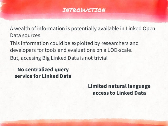 INTRODUCTION Limited natural language access to Linked Data No centralized query service for Linked Data A wealth of infor...