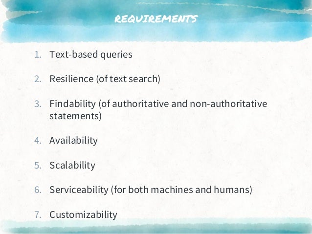 REQUIREMENTS 1. Text-based queries 2. Resilience (of text search) 3. Findability (of authoritative and non-authoritative s...