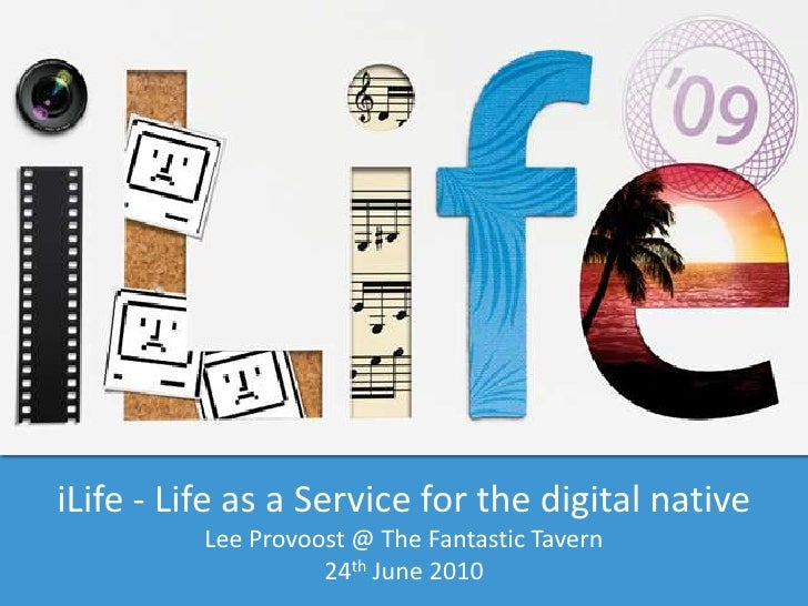 iLife - Life as a Service for the digital native<br />Lee Provoost @ The Fantastic Tavern <br />24th June 2010<br />