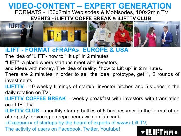VIDEO-CONTENT – EХРERT GENERATION    FORMATS - 150х2min Webisodes & Mobisodes, 100х2min TV           EVENTS - iLIFTTV COFF...