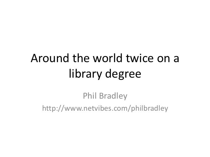 Around the world twice on a      library degree             Phil Bradley  http://www.netvibes.com/philbradley