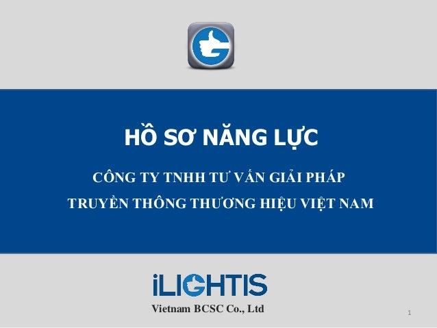 Vietnam BCSC Co., Ltd HỒ SƠ NĂNG LỰC CÔNG TY TNHH TƢ VẤN GIẢI PHÁP TRUYỀN THÔNG THƢƠNG HIỆU VIỆT NAM 1
