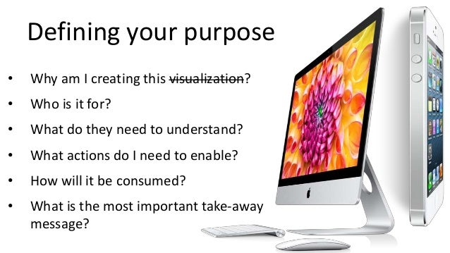 Defining your purpose • Why am I creating this visualization? • Who is it for? • What do they need to understand? • What a...