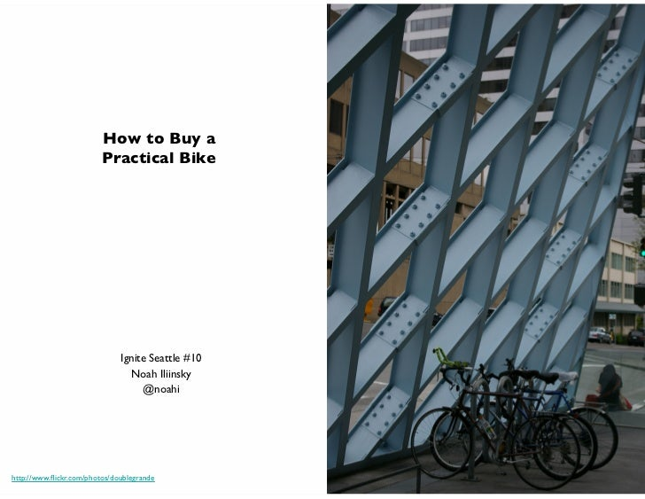 How to Buy a                           Practical Bike                                Ignite Seattle #10	                  ...