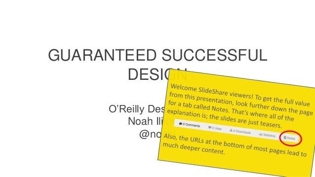 GUARANTEED SUCCESSFUL DESIGN O'Reilly Design 2017 Noah Iliinsky @noahi